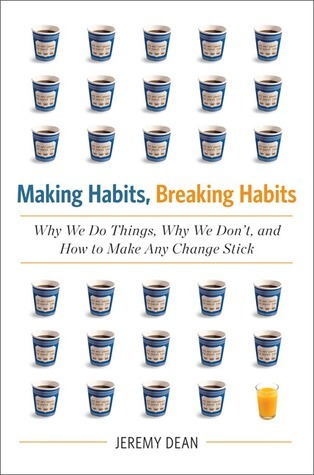 Making Habits, Breaking Habits by Jeremy Dean