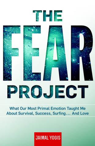 The-fear-project-what-our-most-primal-emotion-taught-me-about-survival-success-surfing-and-love