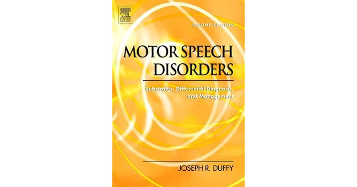 Motor Speech Disorders: Substrates, Differential Diagnosis, and Management by Joseph R. Duffy