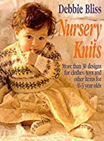 Nursery Knits: More Than 30 Designs for Clothes, Toys and Other Items for 0-3 Ye --1996 publication.