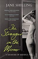 The Stranger in the Mirror: A Memoir of Middle Age