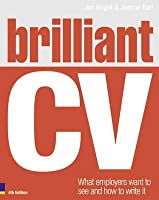 Brilliant Cv: What Employers Want To See & How To Write It (Brilliant Business)