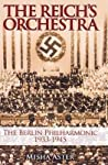 Reich's Orchestra: The Berlin Philharmonic 1933-1945