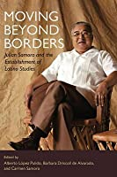 Moving Beyond Borders: Julian Samora and the Establishment of Latino Studies