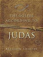 The Gospel According to Judas: By Benjamin Iscariot