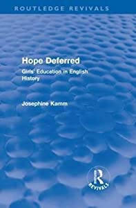 Hope Deferred (Routledge Revivals): Girls' Education in English History