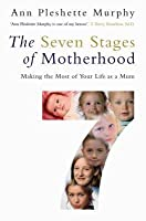 The Seven Stages Of Motherhood