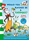 Would You Rather Be a Tadpole?. Based on the Characters Created by Dr Seuss