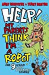 Help! My Parents Think I'm A Robot!: 10 Just Shocking Stories