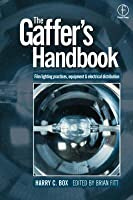 The Gaffer's Handbook: Film Lighting Equipment, Practice, And Electrical Distribution