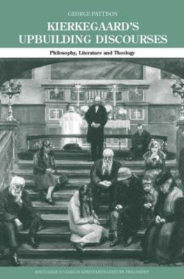 Kierkegaard's Upbuilding Discourses: Philosophy, Literature, and Theology George Pattison