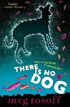 There Is No Dog. Meg Rosoff by Meg Rosoff