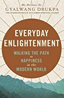 Everyday Enlightenment: Walking the Path to Happiness in the Modern World
