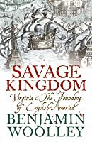 A Savage Kingdom: Virginia and the Founding of English America