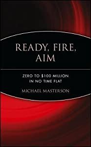 Ready, Fire, Aim: Zero to $100 Million in No Time Flat