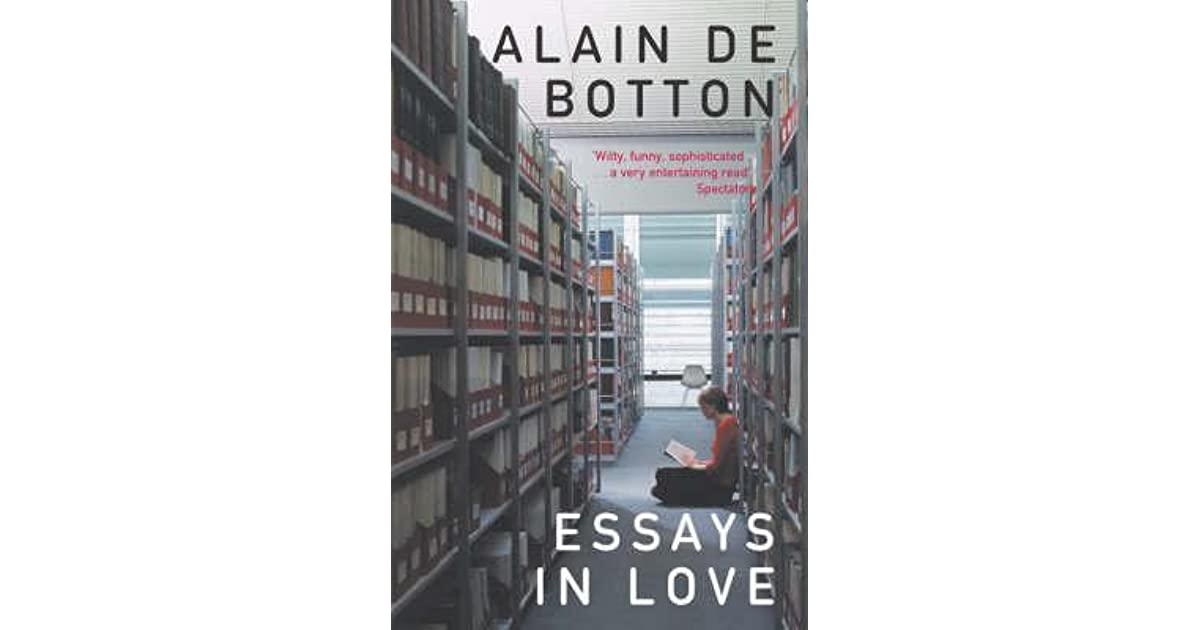 review essays love alain botton The outburst followed a poor review of de botton's book the pleasures and sorrows of work, by caleb crain in the new york times the author, whose books include essays in love and the consolations of philosophy, lost his temper during a posting on crain's blog, steamboats are ruining everything in.