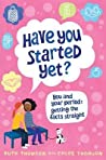 Have You Started Yet?: You and Your Period