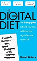 The Digital Diet: The 4 Step Plan to Break Your Tech Addiction and Regain Balance in Your Life