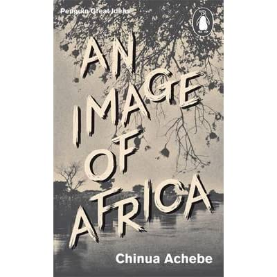 """chinua achebe racism heart darkness essay Achebe, chinua """" 'an image of africa': racism in conrad's heart of darkness"""" in heart of darkness: an authoritative text, backgrounds and sources, criticism, ed robert kimbrough."""