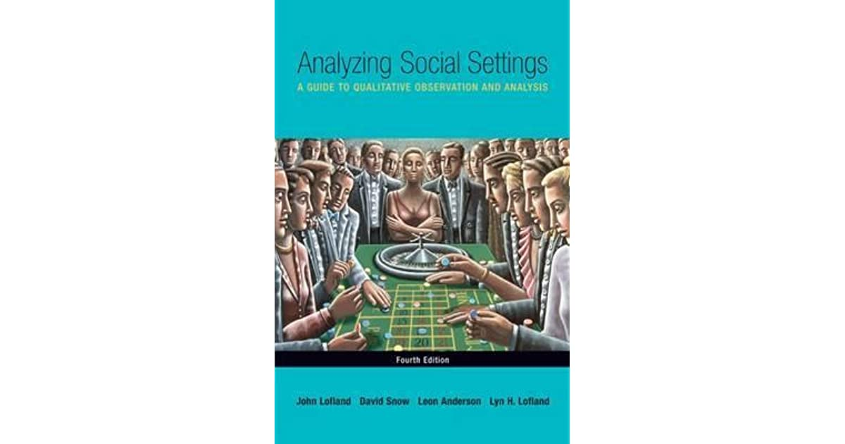 an observation and analysis of john Analyzing social settings: a guide to qualitative observation and analysis john lofland, lyn h lofland snippet view - 1995 analyzing social settings.