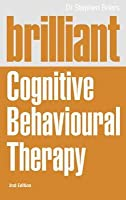 Brilliant Cognitive Behavioural Therapy: How to Use CBT to Improve Your Mind and Your Life