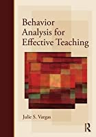 Behavior Analysis for Effective Teaching