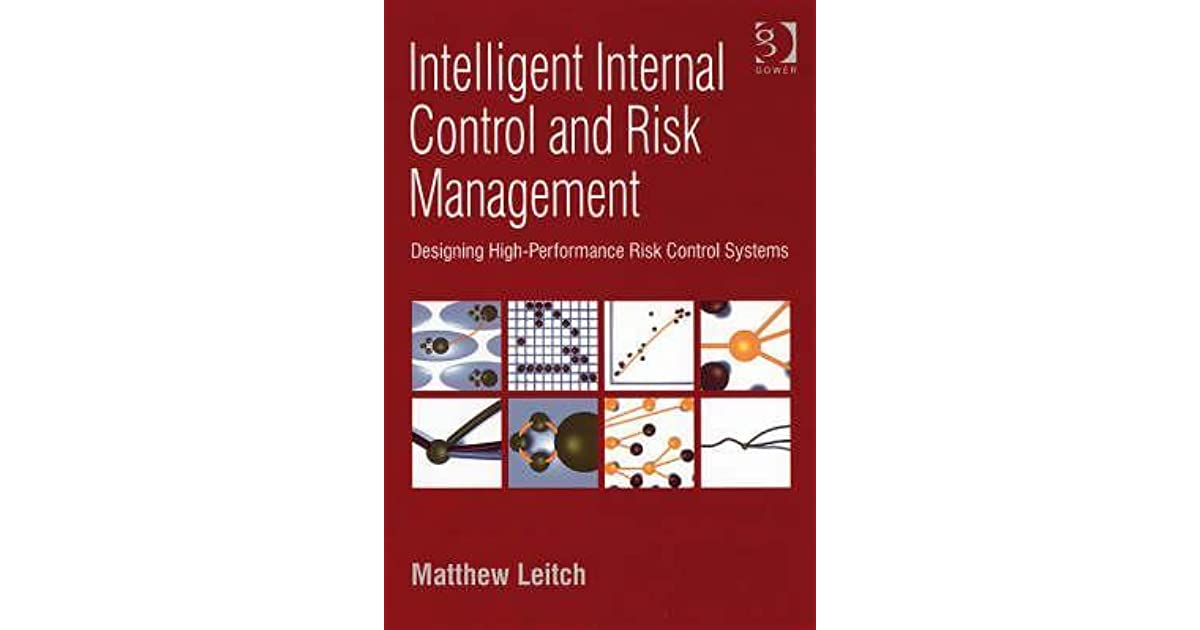 Intelligent Internal Control And Risk Management Designing High Performance Risk Control Systems By Matthew Leitch