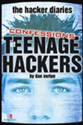 The Hacker Diaries: Confessions of Teenage Hackers