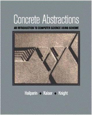Concrete Abstractions: An Introduction to Computer Science Using Scheme