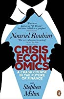 Crisis Economics: A Crash Course in the Future of Finance. Nouriel Roubini and Stephen Mihm