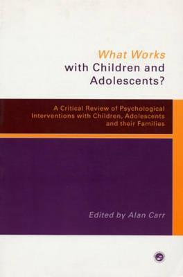 What Works with Children and Adolescents?: A Critical Review of Psychological Interventions with Children, Adolescents and Their Families