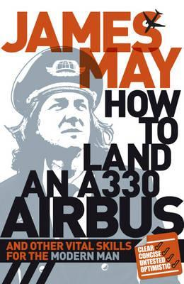 How to Land an A330 Airbus and Other Vital Skills for the Mod... by James May