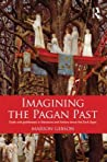 Imagining the Pagan Past: Gods and Goddesses in Literature and History Since the Dark Ages