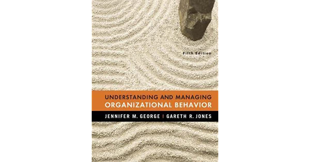 understanding and managing organizational behavior Abebookscom: understanding and managing organizational behavior (6th edition) (9780136124436) by jennifer m george gareth r jones and a great selection of similar new, used and.
