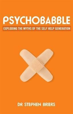 Psychobabble: Exploding the myths of the self-help generation