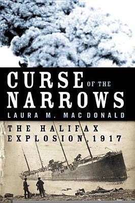 Curse of the Narrows: The Halifax Explosion 1917