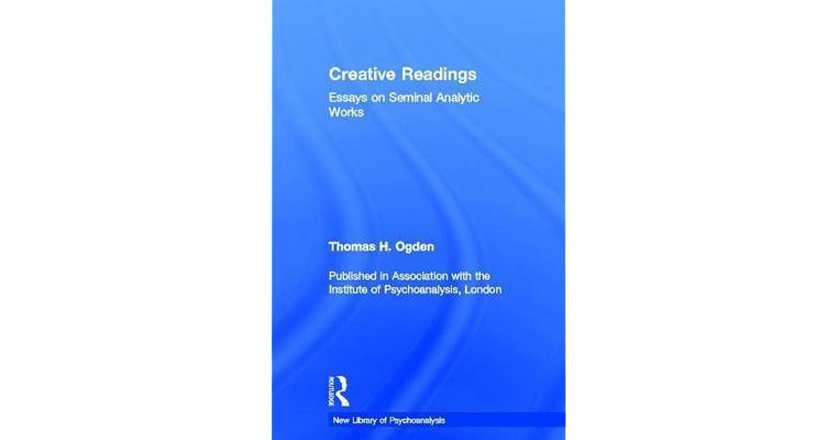 Creative Readings: Essays on Seminal Analytic Works