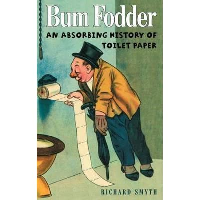 bum fodder an absorbing history of toilet paper by richard smyth reviews discussion. Black Bedroom Furniture Sets. Home Design Ideas