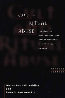 Cult and Ritual Abuse: Its History, Anthropology, and Recent Discovery in Contemporary America