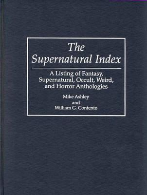 The Supernatural Index: A Listing Of Fantasy, Supernatural, Occult, Weird, And Horror Anthologies