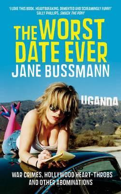 The Worst Date Ever: War Crimes, Hollywood Heart Throbs And Other Abominations