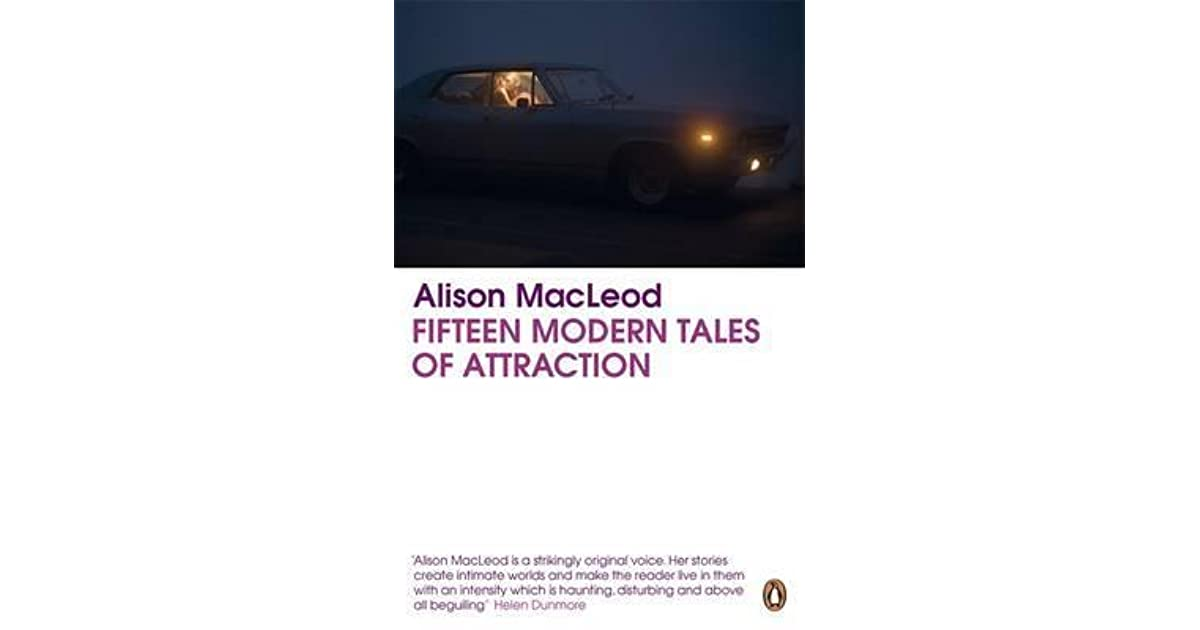 Fifteen Modern Tales Of Attraction By Alison Macleod Images, Photos, Reviews