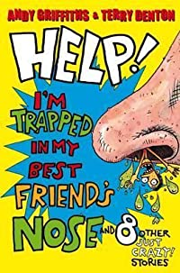 Help! I'm Trapped in My Best Friend's Nose and 8 Other Just Crazy! Stories. Andy Griffiths & Terry Denton