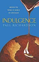 Indulgence: Around the World in Search of Chocolate