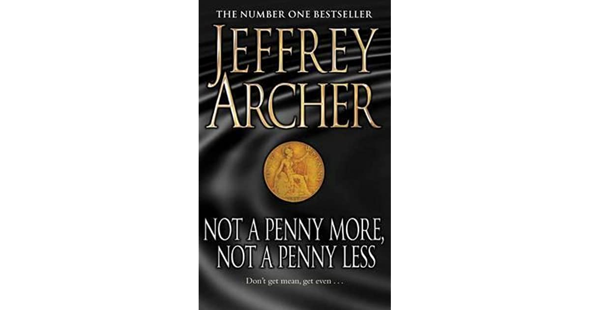 jeffrey archer not a penny Also by jeffrey archer novels not a penny more, not a penny less shall we tell the president kane & abel the prodigal daughter first among equals a matter of honour.