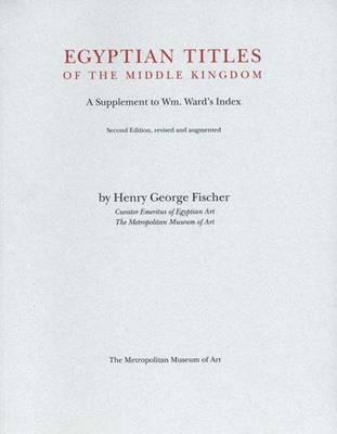 Egyptian Titles of the Middle Kingdom A Supplement to Wm Wards Index