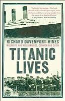 Titanic Lives: Migrants and Millionaires, Conmen and Crew. Richard Davenport-Hines