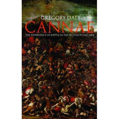 cannae the experience of battle in the second punic war daly gregory
