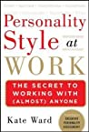 Personality Style at Work: The Secret to Working with (Almospersonality Style at Work: The Secret to Working with (Almost) Anyone T) Anyone