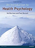 An Introduction to Health Psychology. Val Morrison and Paul Bennett